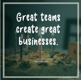 Great teams create great businesses